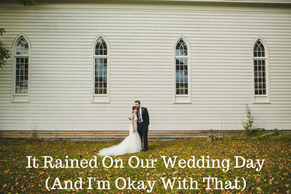It Rained On Our Wedding Day(And I'm Okay With That)