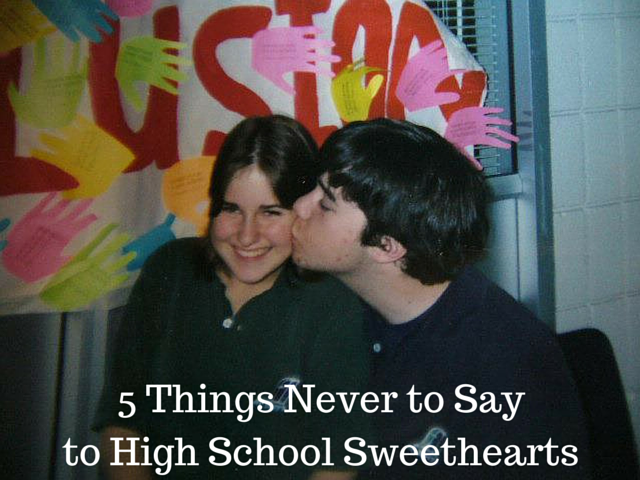 5 Things Never to Say High School Sweethearts