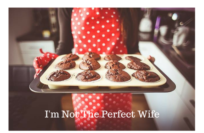 I'm Not The Perfect Wife