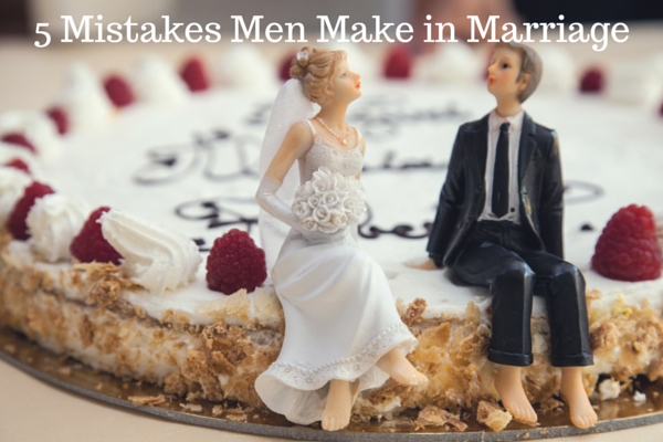 5 Mistakes Men Make in Marriage