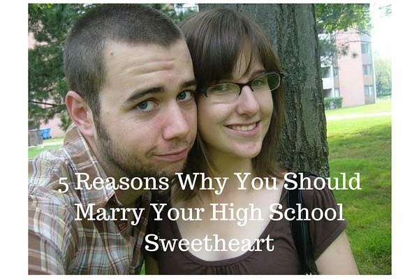 5 Reasons Why You Should Marry Your High