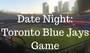 Date Night_ Toronto Blue Jays Game