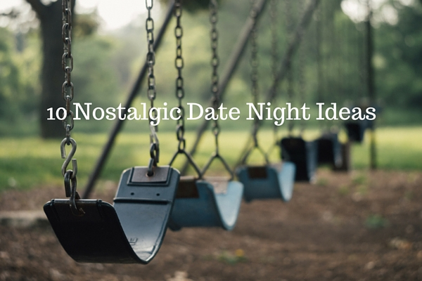 10 Nostalgic Date Night Ideas