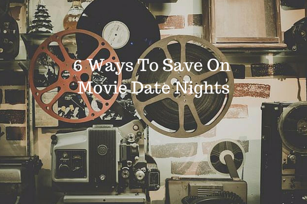 6 Ways To Save On Movie Date Nights