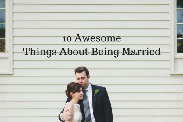 10 Awesome Things About Being Married