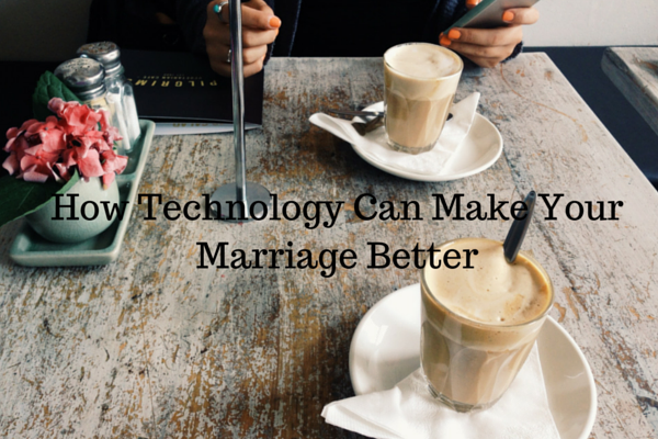How Technology Can Make Your Marriage Better(1)