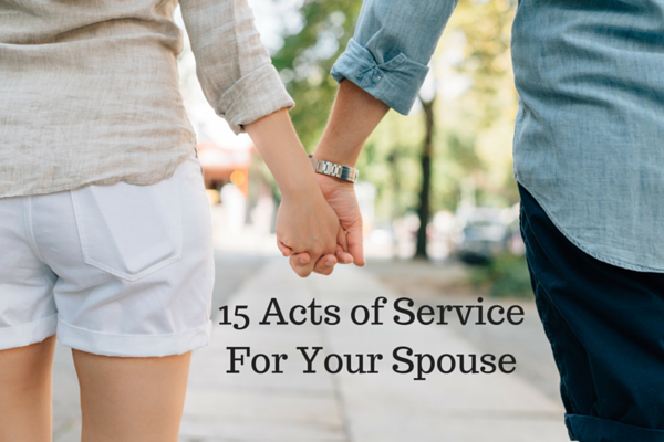 15 Acts of Service For Your Spouse - Just Murrayed
