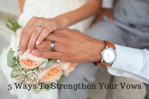 5 Ways To Strengthen Your Vows - Just Murrayed