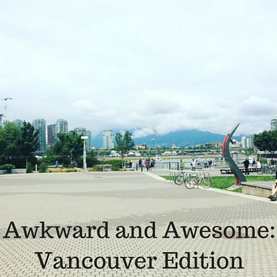 Awkward and Awesome- Vancouver Edition