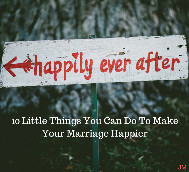 10 Little Things You Can Do To Make Your Marriage Happier - Just Murrayed